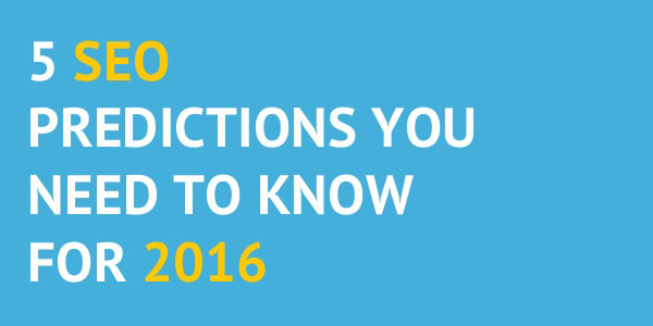 5-SEO-Predictions-You-Need-To-Know-For-2016
