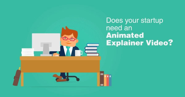Does-Your-Startups-Need-An-Animated-Explainer-Videos