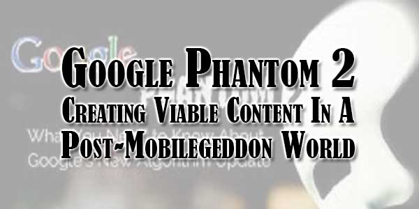 Google-Phantom-2-Creating-Viable-Content-In-A-Post-Mobilegeddon-World