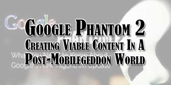 Google-Phantom-2-Creating-Viable-Content-In-A-Post-Mobilegeddon-World