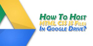 How-To-Host-HTML-CSS-JS-Files-in-Google-Drive