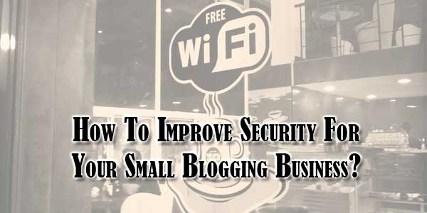 How-To-Improve-Security-For-Your-Small-Blogging-Business