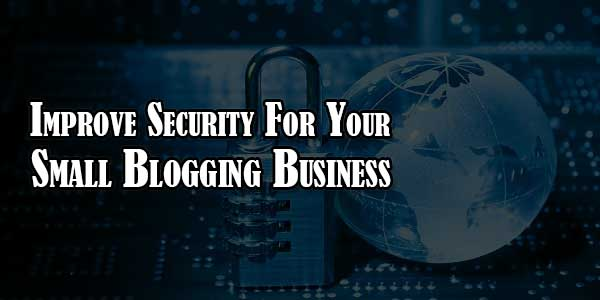 Improve-Security-For-Your-Small-Blogging-Business