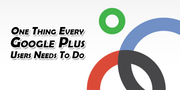 One-Thing-Every-GooglePlus-Users-Needs-To-Do