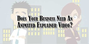 Your-Business-Need-An-Animated-Explainer-Video