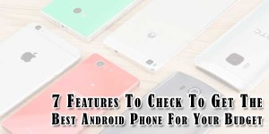 7-Features-To-Check-To-Get-The-Best-Android-Phone-For-Your-Budget