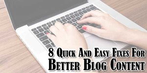 8-Quick-And-Easy-Fixes-For-Better-Blog-Content