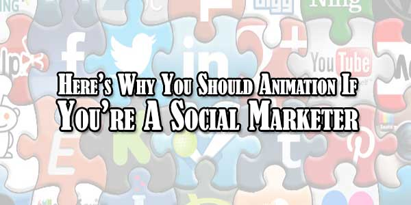 Heres-Why-You-Should-Animation-If-Youre-A-Social-Marketer