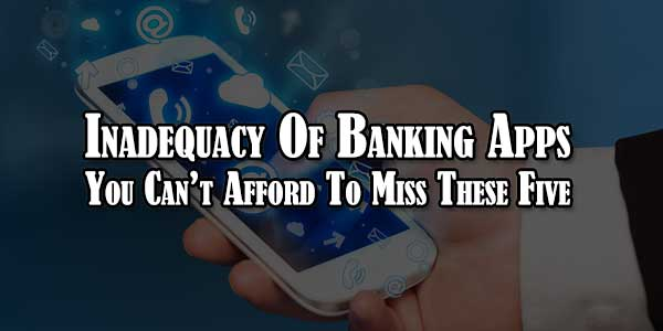 Inadequacy-Of-Banking-Apps-You-Cant-Afford-To-Miss-These-Five