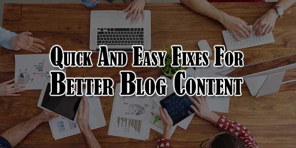 Quick-And-Easy-Fixes-For-Better-Blog-Content