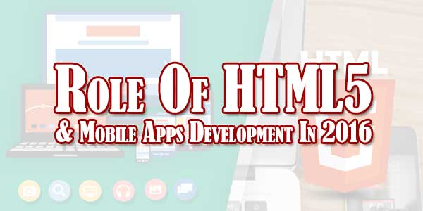 Role-Of-HTML5-&-Mobile-Apps-Development-In-2016