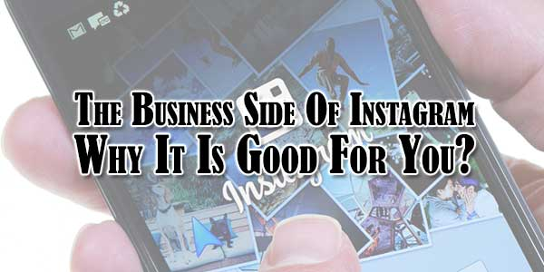 The-Business-Side-Of-Instagram-Why-It-Is-Good-For-You