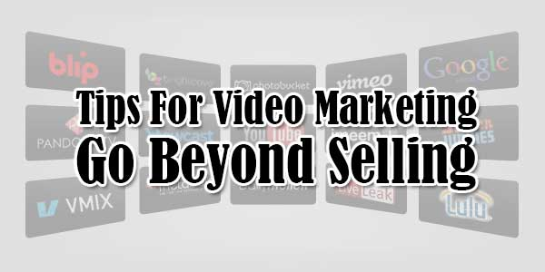 Tips-For-Video-Marketing-Go-Beyond-Selling