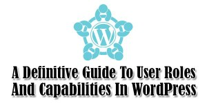 A-Definitive-Guide-To-User-Roles-And-Capabilities-In-WordPress