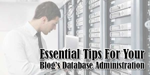 Essential-Tips-For-Your-Blogs-Database-Administration