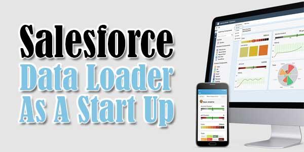 Salesforce-Data-Loader-As-A-Start-Up