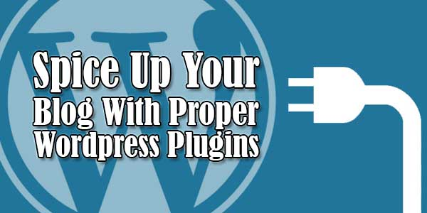 Spice-Up-Your-Blog-With-Proper-Wordpress-Plugins