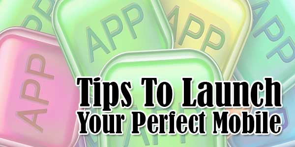 Tips-To-Launch-Your-Perfect-Mobile-App