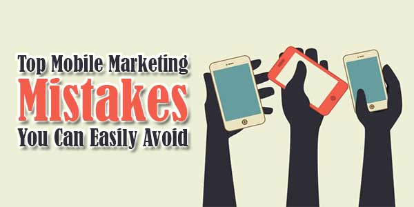 Top-Mobile-Marketing-Mistakes-You-Can-Easily-Avoid
