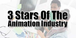 3-Stars-Of-The-Animation-Industry