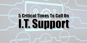 5-Critical-Times-To-Call-On-I.T.-Support