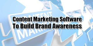Content-Marketing-Software-To-Build-Brand-Awareness