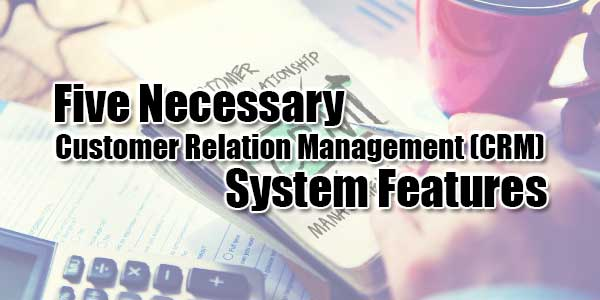 Five-Necessary-Customer-Relation-Management-(CRM)-System-Features