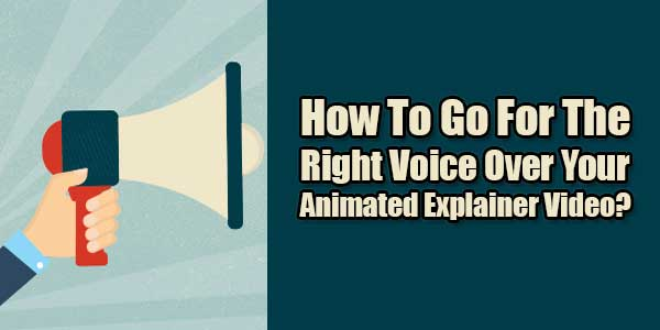 How-To-Go-For-The-Right-Voice-Over-Your-Animated-Explainer-Video