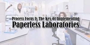 Process-Focus-Is-The-Key-Of-Implementing-Paperless-Laboratories