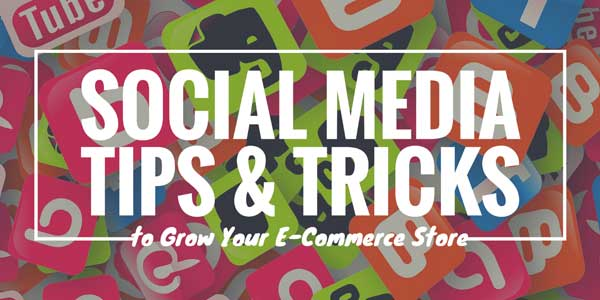 Social-Media-Tips-And-Tricks-To-Grow-Your-E-Commerce-Store