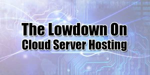 The-Lowdown-On-Cloud-Server-Hosting