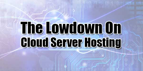 The-Lowdown-On-Cloud-Server-Hosting
