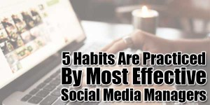 5-Habits-Are-Practiced-By-Most-Effective-Social-Media-Managers