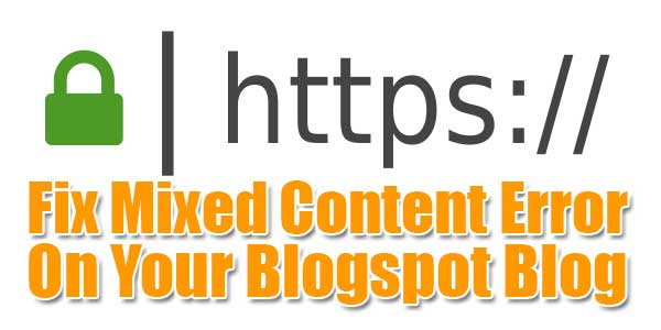 Fix-Mixed-Content-Error-On-Your-Blogspot-Blog
