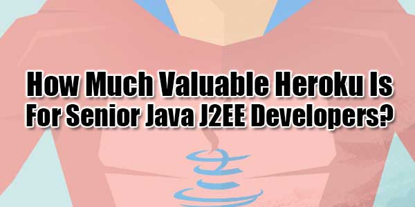 How-Much-Valuable-Heroku-Is-For-Senior-Java-J2EE-Developers