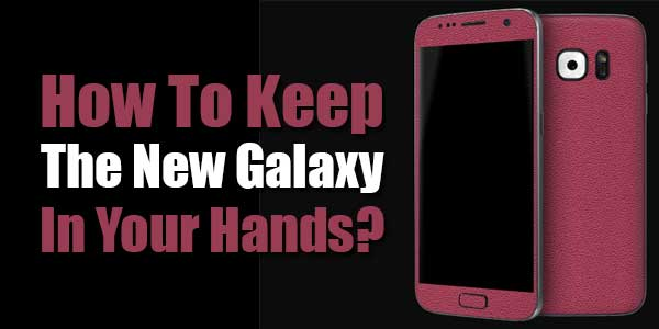 How-To-Keep-The-New-Galaxy-In-Your-Hands