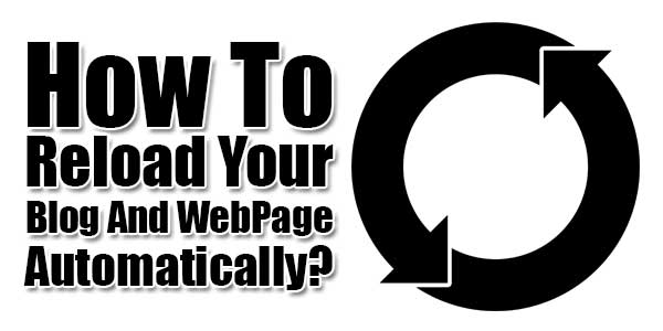 How-To-Reload-Your-Blog-And-WebPage-Automatically