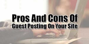 Pros-And-Cons-Of-Guest-Posting-On-Your-Site