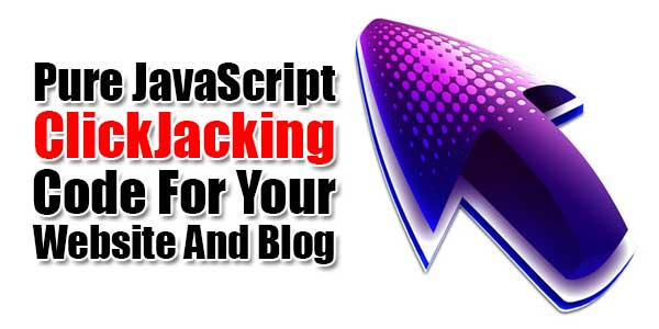 Pure-JavaScript-ClickJacking-Code-For-Your-Website-And-Blog