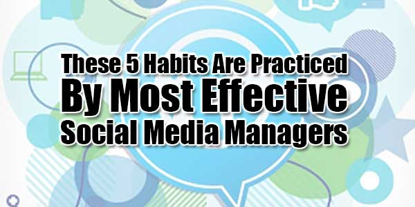 These-5-Habits-Are-Practiced-By-Most-Effective-Social-Media-Managers