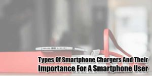 Types-Of-Smartphone-Chargers-And-Their-Importance-For-A-Smartphone-User