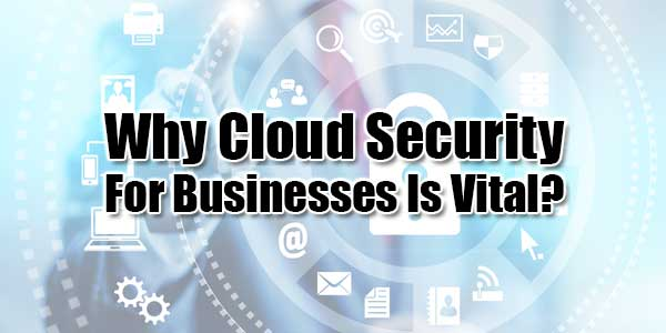 Why-Cloud-Security-For-Businesses-Is-Vital