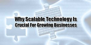 Why-Scalable-Technology-Is-Crucial-for-Growing-Businesses