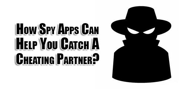 How-Spy-Apps-Can-Help-You-Catch-A-Cheating-Partner
