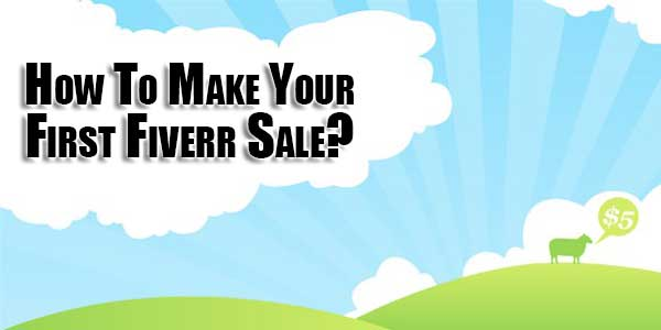 How-To-Make-Your-First-Fiverr-Sale