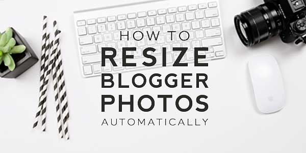 How-To-Resize-Blogger-Photos-Automatically