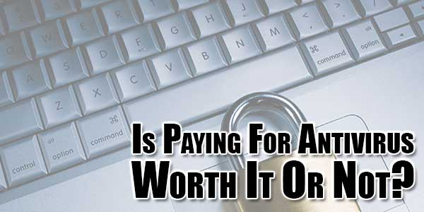 Is-Paying-For-Antivirus-Worth-It-Or-Not
