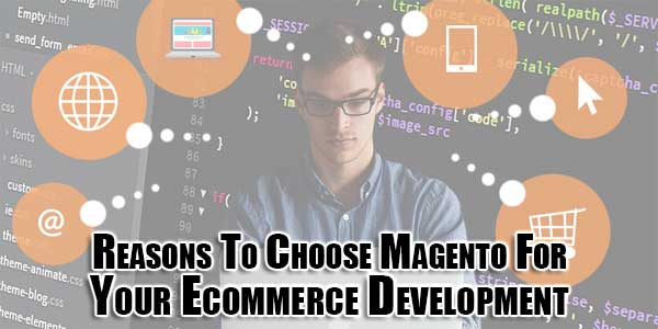 Reasons-To-Choose-Magento-For-Your-Ecommerce-Development