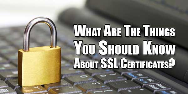 What-Are-The-Things-You-Should-Know-About-SSL-Certificates