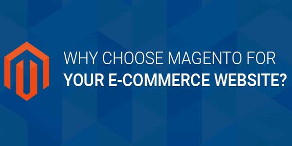 Why-Choose-Magento-For-Your-Ecommerce-Website